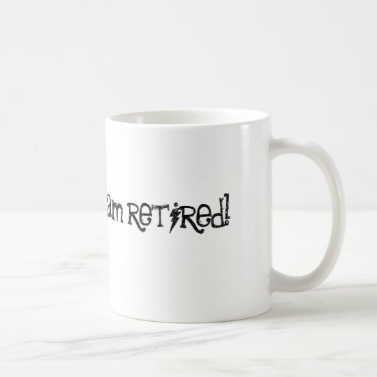 i don't care! i am retired! coffee mug