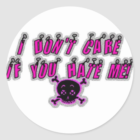 I DON'T CARE IF YOU HATE ME CLASSIC ROUND STICKER