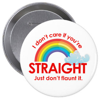 I don't care if you're straight. Just don't flaunt Button