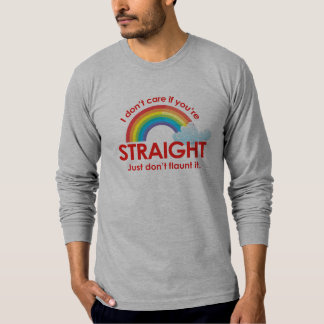 I don't care if you're straight. Just don't flaunt T-Shirt