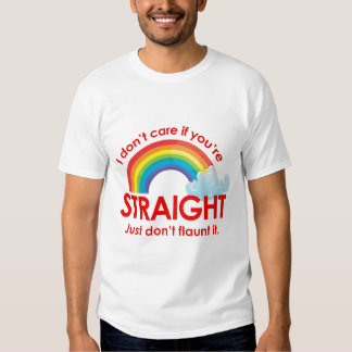 I don't care if you're straight. Just don't flaunt T-shirts
