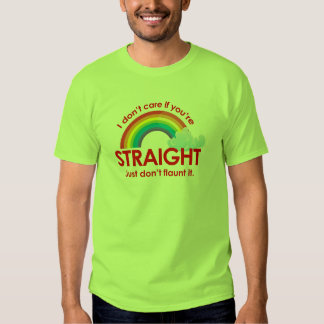 I don't care if you're straight. Just don't flaunt Tees