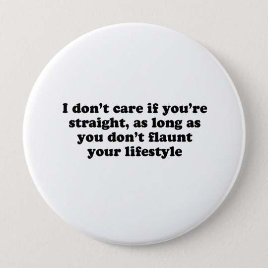 I dont care if youre straight pinback button