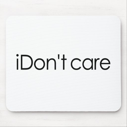 I Don'T Care Mouse Pad