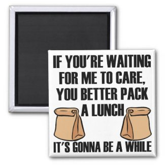 I Don't Care Pack A Lunch Funny Fridge Magnet