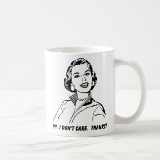 I Don't Care! Thanks! Funny Mug