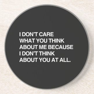 I DON'T CARE WHAT YOU THINK ABOUT ME COASTER