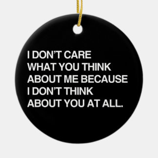 I DON'T CARE WHAT YOU THINK ABOUT ME Double-Sided CERAMIC ROUND CHRISTMAS ORNAMENT