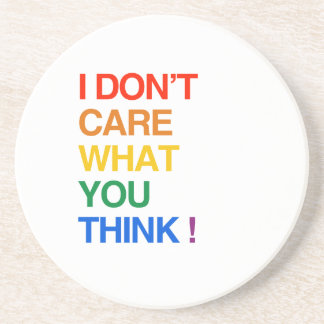 I DON'T CARE WHAT YOU THINK BEVERAGE COASTERS