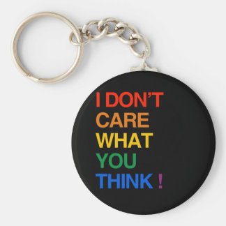 I DON'T CARE WHAT YOU THINK KEYCHAIN