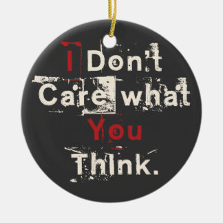 I Don't Care What You Think Double-Sided Ceramic Round Christmas Ornament