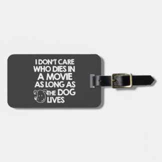 I don't care who dies in a movie as long as the do bag tag
