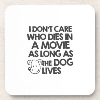 I don't care who dies in a movie as long as the do beverage coaster