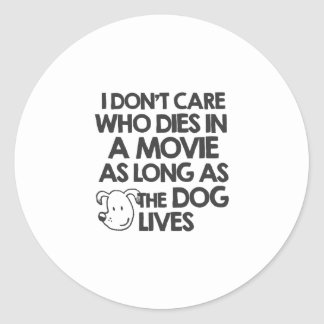 I don't care who dies in a movie as long as the do classic round sticker