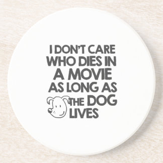 I don't care who dies in a movie as long as the do drink coaster
