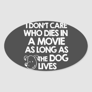 I don't care who dies in a movie as long as the do oval sticker