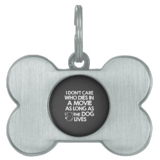 I don't care who dies in a movie as long as the do pet ID tag