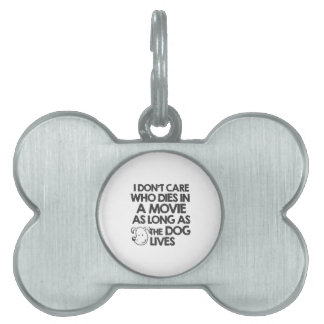 I don't care who dies in a movie as long as the do pet name tag