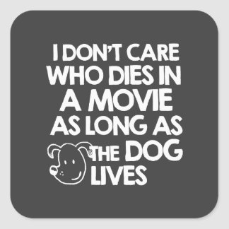 I don't care who dies in a movie as long as the do square sticker