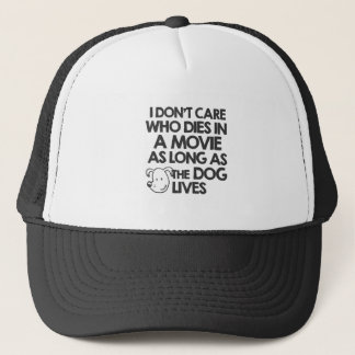 I don't care who dies in a movie as long as the do trucker hat