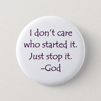 I Don't Care Who Started it - Stop it. -God Pinback Button
