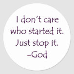 I Don't Care Who Started it - Stop it. -God Classic Round Sticker