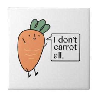 I Don't Carrot All Ceramic Tile