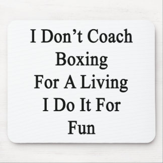 I Don't Coach Boxing For A Living I Do It For Fun Mouse Pad
