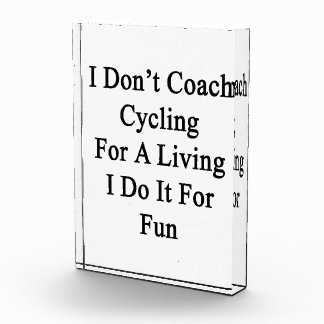 I Don't Coach Cycling For A Living I Do It For Fun Award