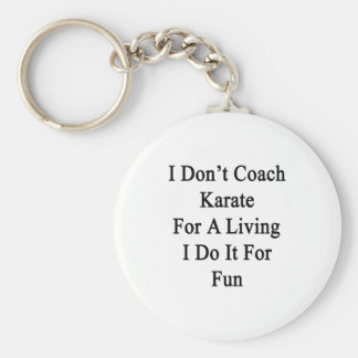 I Don't Coach Karate For A Living I Do It For Fun Basic Round Button Keychain