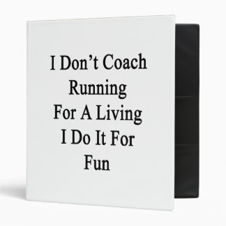 I Don't Coach Running For A Living I Do It For Fun Binder