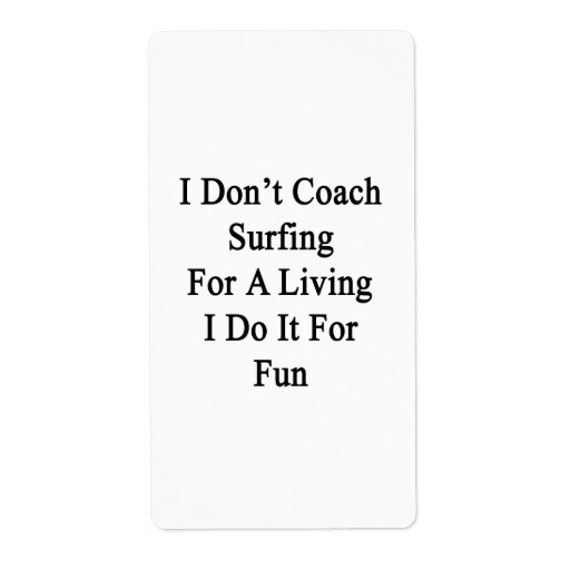 I Don't Coach Surfing For A Living I Do It For Fun Labels