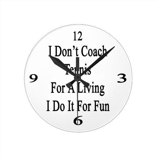 I Don't Coach Tennis For A Living I Do It For Fun. Wallclock