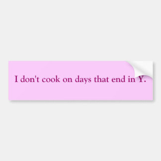 I don't cook on days that end in Y. Bumper Sticker