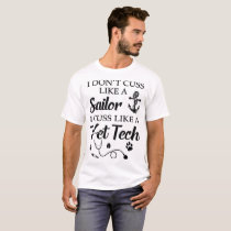 I dont cuss like a sailor I cuss like a vet tech a T-Shirt