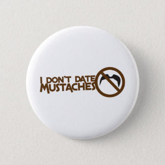 i dont date mustaches pinback button