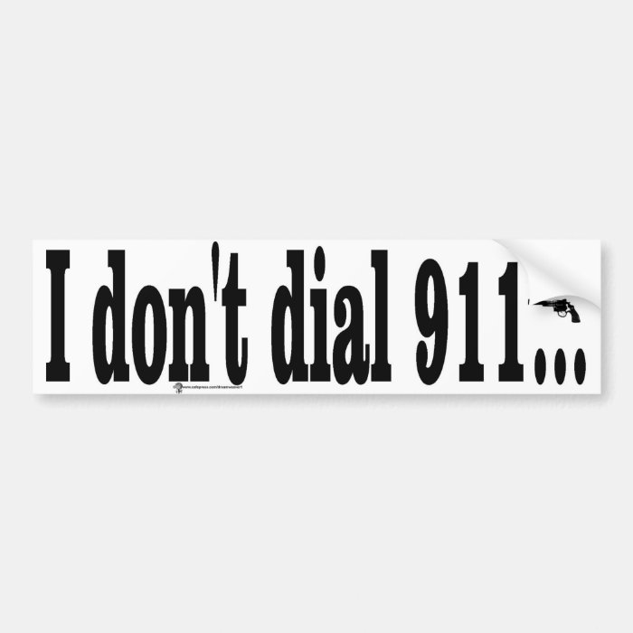 I don't dial 911 bumper sticker