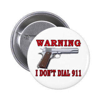 I Don't Dial 911 Pinback Buttons