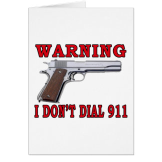 I Don't Dial 911 Greeting Card