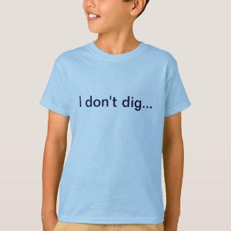 I don't dig, I mine T-shirt
