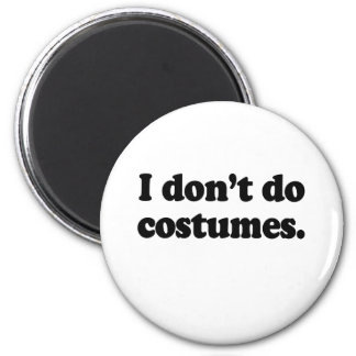 I don't do costumes 2 inch round magnet