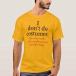 I Don't Do Costumes Anti-Halloween Tshirt