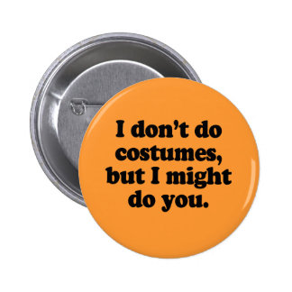 I don't do costumes, but I might do you Pinback Buttons
