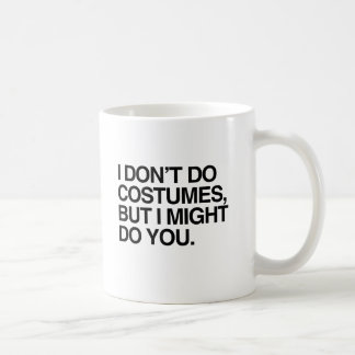 I DON'T DO COSTUMES, BUT I MIGHT DO YOU COFFEE MUG