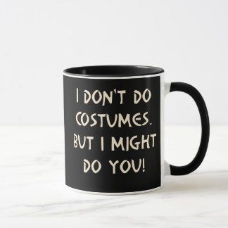 I Don't Do Costumes But I Might Do You Mug