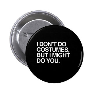 I DON'T DO COSTUMES, BUT I MIGHT DO YOU.png Pin