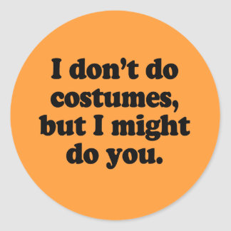 I don't do costumes, but I might do you Round Stickers
