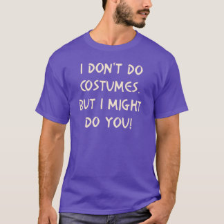 I Don't Do Costumes But I Might Do You T-Shirt