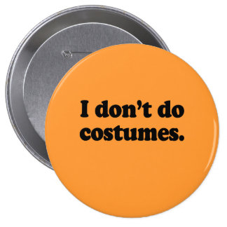 I don't do costumes pin