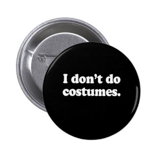 I DON'T DO COSTUMES PINBACK BUTTON